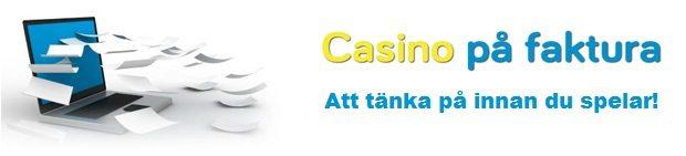 Spela casino på faktura - att tänka på innan du spelar casino med faktura!