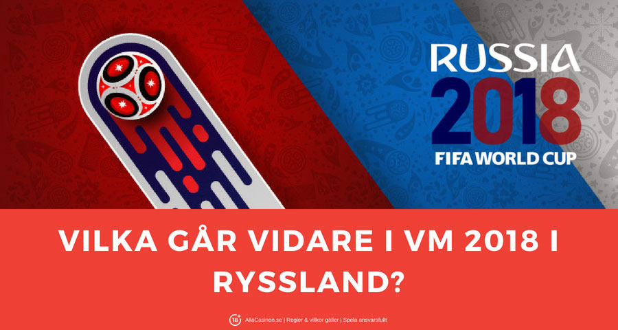 Vilka gar Vidare i VM 2018 i Ryssland?
